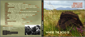Where the Bog Is. The 16 track CD of pure Sliabh Luachra music will be launched in Scart on Saturday night at 8-30pm.