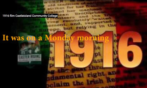 Click on the Image here to see the work of Castleisland Community College students and teachers in the compilation of their '1916 Commemorations Kerry ETB Competition Film Entry.'