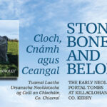 'Stone, Bone & Belonging' – A New Book on the Early Neolithic Portal Tombs at Killaclohane, Co. Kerry